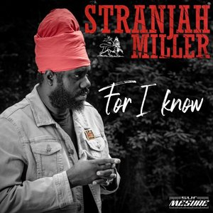 STRANJAH MILLER - For I Know