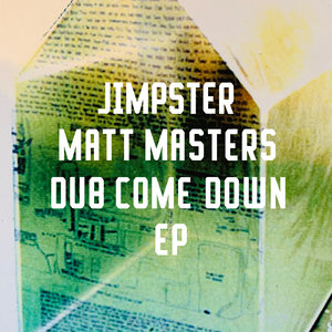 JIMPSTER/MATT MASTERS - Dub Come Down EP
