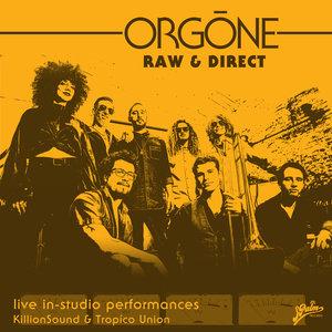 ORGONE - Raw & Direct