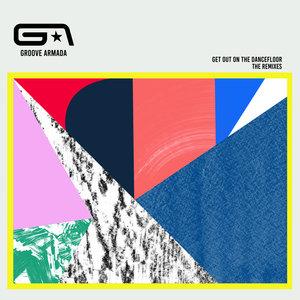 GROOVE ARMADA FEAT NICK LITTLEMORE - Get Out On The Dancefloor (Remixes)