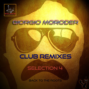 GIORGIO MORODER - Club Remixes Selection Vol 4 (Back To The Roots)