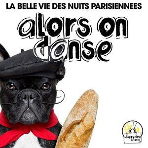 VARIOUS - Alors On Danse (La Belle Vie Des Nuits Parisiennees)
