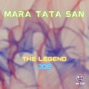 MARA TATA SAN - The Legend Joe (Explicit)