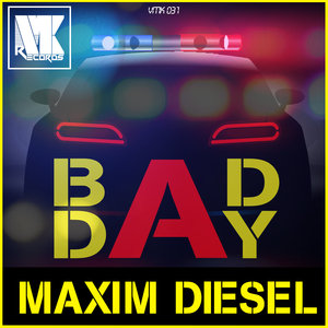 MAXIM DIESEL - Bad Day
