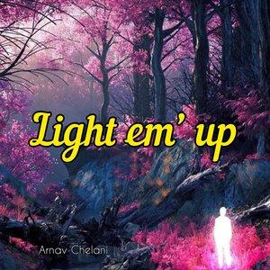 ARNAV CHELANI - Light Em' Up