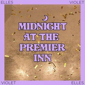 ELLES/VIOLET - Midnight At The Premier Inn