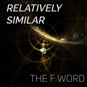 THE F WORD - Relatively Similar