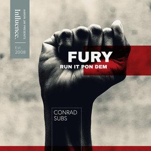 CONRAD SUBS - Fury/Run It Pon Dem