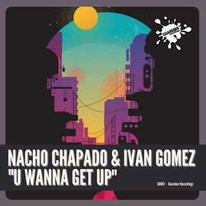 NACHO CHAPADO/IVAN GOMEZ - U Wanna Get Up