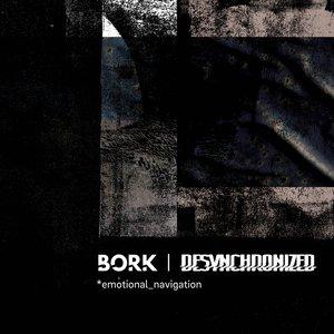 BORK/DESYNCHRONIZED - Emotional Navigation