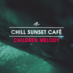 CHILL SUNSET CAFE - Children Melody