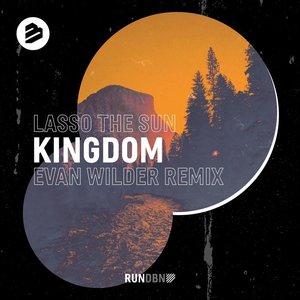 LASSO THE SUN/EVAN WILDER - Kingdom (Evan Wilder Remix)