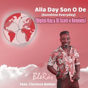 BLEROS FEAT CLARENCE BEKKER - Alla Day Son O De (Sunshine Everyday) (Digital Kay & DJ Scott-e Remises)