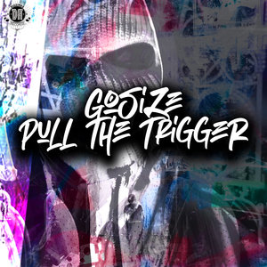 GOSIZE - Pull The Trigger