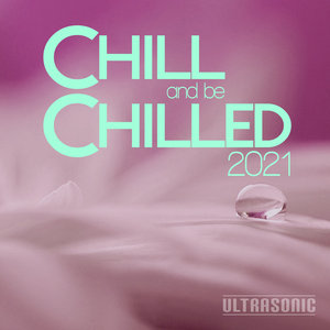 VARIOUS - Chill & Be Chilled 2021