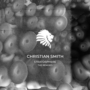 CHRISTIAN SMITH - Stratosphere The Remixes