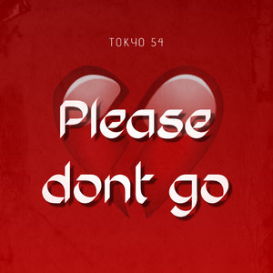 TOKYO 54 - Please Dont Go