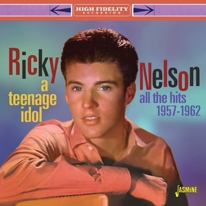 RICKY NELSON - A Teenage Idol: All The Hits (1957-1962)
