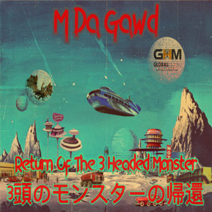 M DA GAWD - Return Of The 3 Headed Monster
