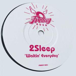 2SLEEP - Waitin' Everyday