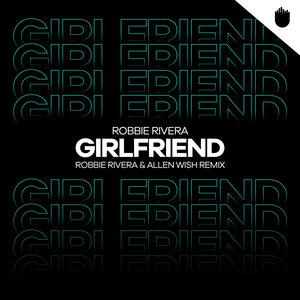 ROBBIE RIVERA - Girlfriend (Robbie Rivera & Allen Wish Remix)