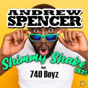 ANDREW SPENCER FEAT 740 BOYZ - Shimmy Shake 2K21