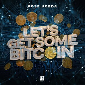 JOSE UCEDA - Let's Get Some Bitcoin