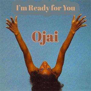 OJAI - I'm Ready For You