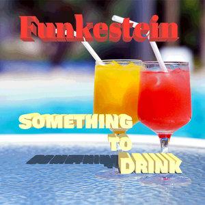 FUNKESTEIN - Something To Drink