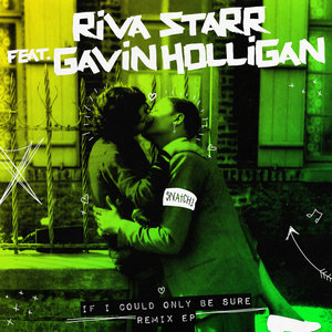 RIVA STARR/GAVIN HOLLIGAN - If I Could Only Be Sure (Remix EP)