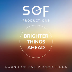 SOUND OF FAZ PRODUCTIONS - Brighter Things Ahead