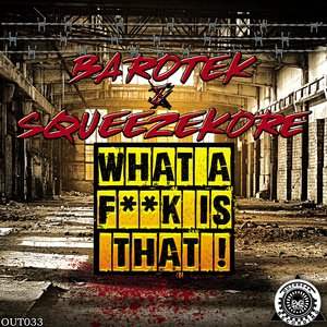 BAROTEK/SQUEEZEKORE - What A Fuck Is That!