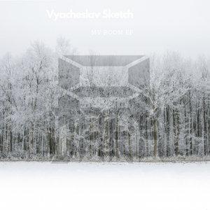 VYACHESLAV SKETCH - My Room EP