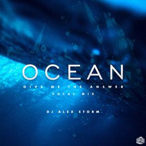 DJ ALEX STORM - Ocean: Give Me The Answer (Vocal Mix)