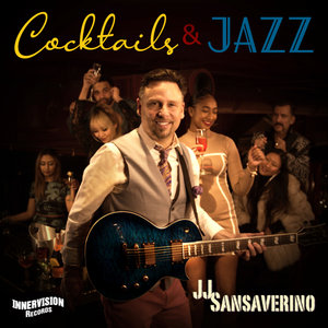 JJ SANSAVERINO - Cocktails & Jazz