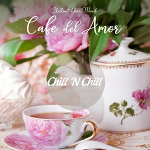 VARIOUS - Cafe Del Amor: Chillout Your Mind