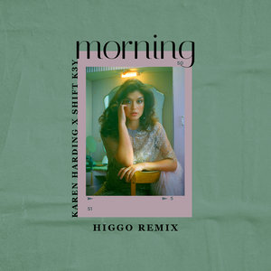 KAREN HARDING/SHIFT K3Y - Morning (Higgo Remix)