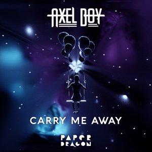AXEL BOY/PAPER DRAGON - Carry Me Away