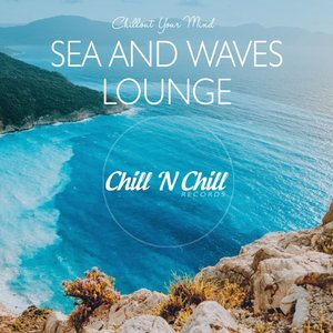 VARIOUS - Sea & Waves Lounge: Chillout Your Mind