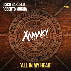 ROBERTO MOCHA/CISCO BARCELO - All In My Head (Original Mix)