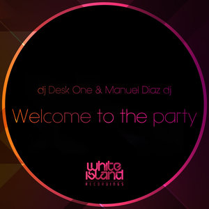 DJ DESK ONE & MANUEL DIAZ DJ - Welcome To The Party (Original Mix)