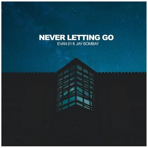 EVAN.51 FEAT JAY BOMBAY - Never Letting Go