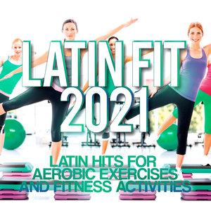 JOE BERTE'/DANIEL TEK/VARIOUS - Latin Fit 2021 - Latin Hits For Aerobic Exercises & Fitness Activities