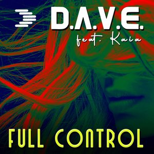 D.A.V.E. FEAT KAIA - Full Control (Radio Edit)