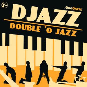 DJAZZ ORGONITE - Double 'O Jazz