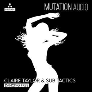CLAIRE TAYLOR & SUB TACTICS - Dancing Free