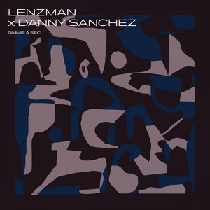 LENZMAN/DANNY SANCHEZ - Gimmie A Sec