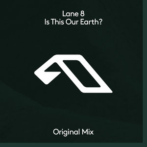 LANE 8 - Is This Our Earth?