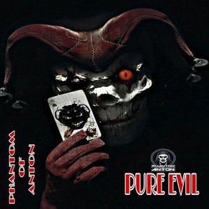 PHANTOM OF ANTON - Pure Evil