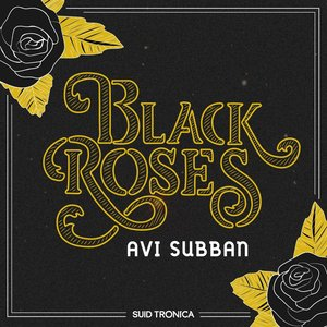 AVI SUBBAN - Black Roses